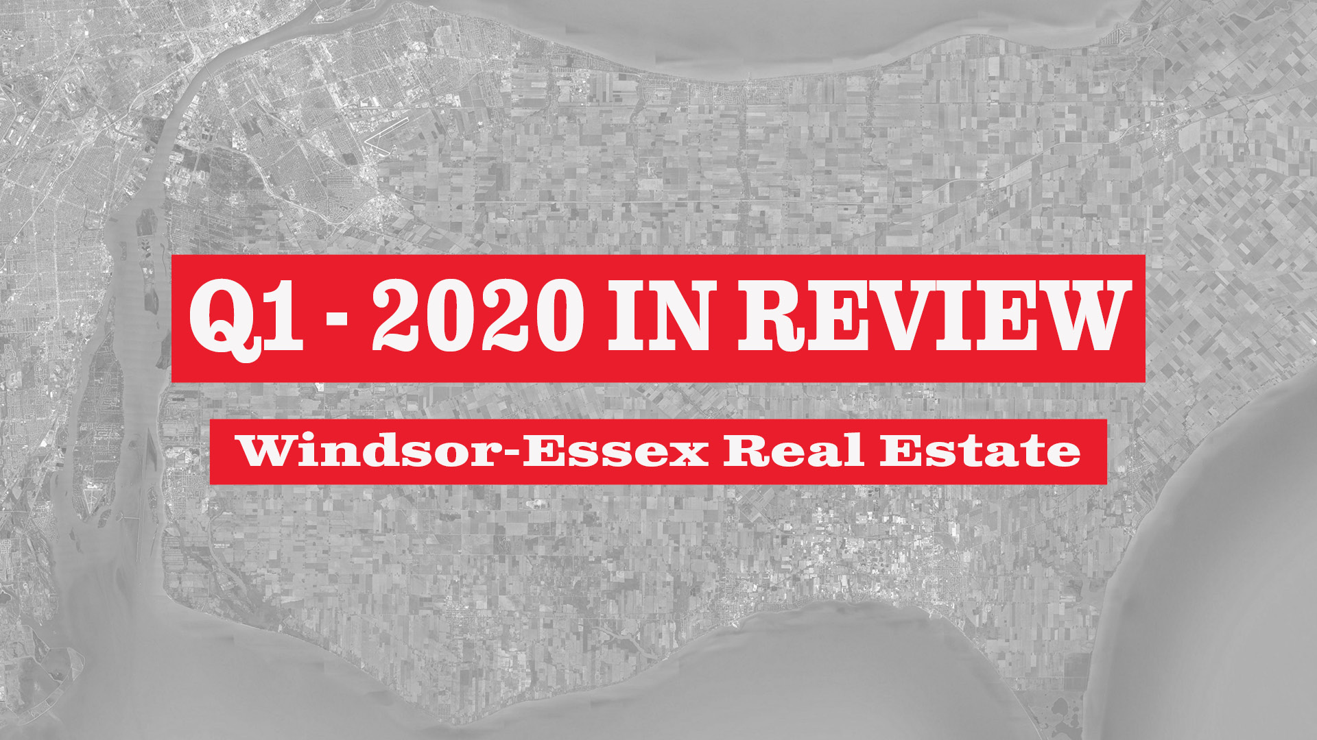 Q1 - 2020 Market Statistics Windsor-Essex County Real Estate