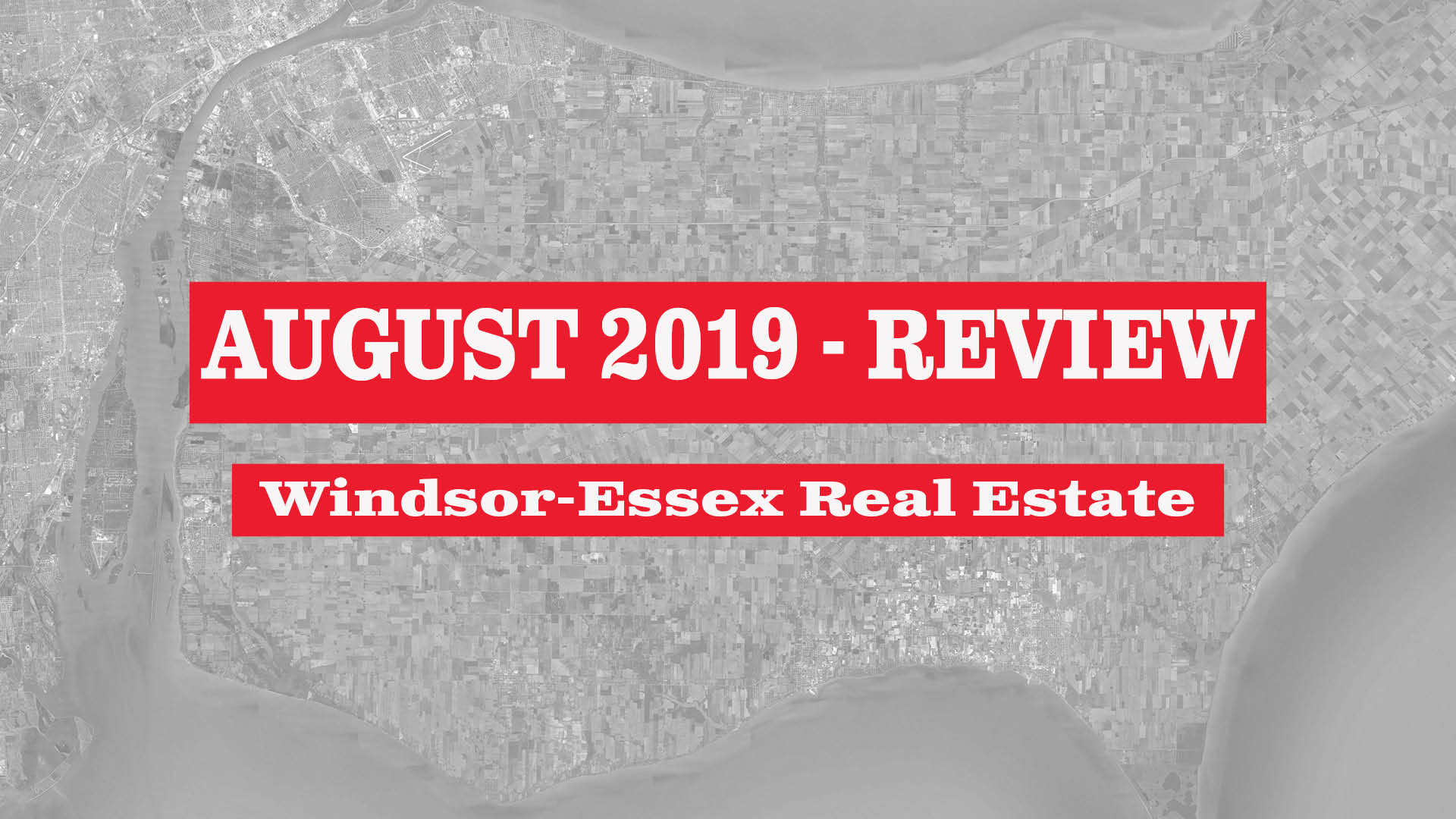 Windsor-Essex County Real Estate Market Statistics - August 2019