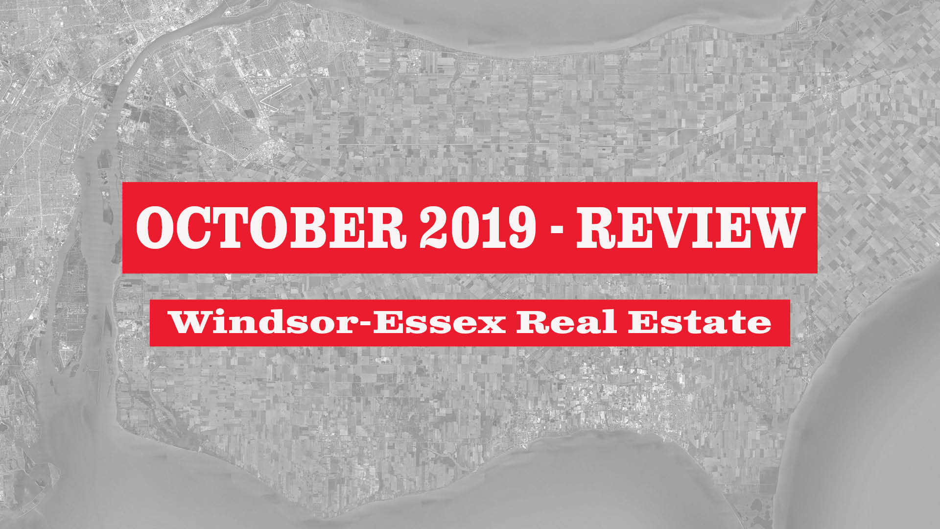 Windsor-Essex County Real Estate Market Statistics - October 2019